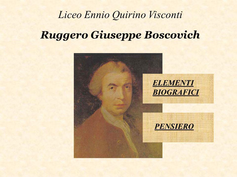 Liceo Ennio Quirino Visconti Ruggero Giuseppe Boscovich ELEMENTI BIOGRAFICI PENSIERO