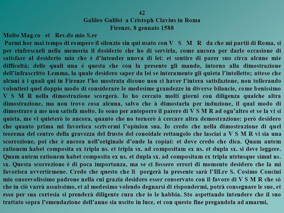DA GALILEO GALILEI A CRISTOFORO CLAVIO IN ROMA.FIRENZE, 8 GENNAIO 1588 LETTERA42 In questa lettera datata 8 Gennaio 1588, che inizia la corrispondenza