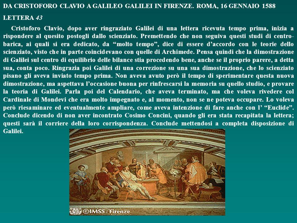 comandarmi, et ricordarsi di me nelle sue orazioni, le bacio le mani. Di Firenze, il di 8 di Gennaio 1587 Di V S M R Prontissimo Servitore Galileo Gal
