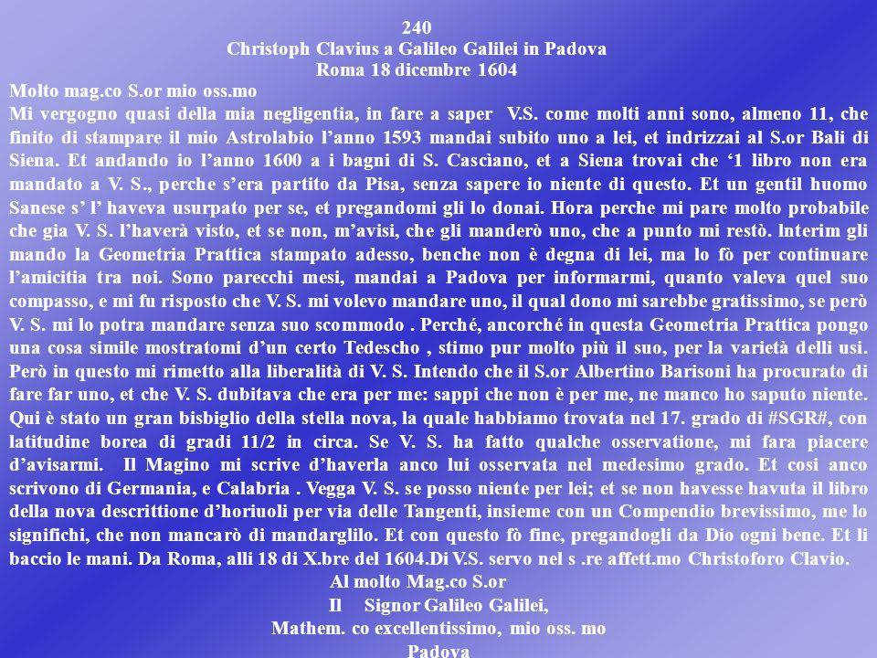 DA PADRE CLAVIO A GALILEO GALILEI IN PADOVA. ROMA, 18 DICEMBRE 1604 LETTERA 240 Dopo 16 anni dallinterruzione della corrispondenza tra i due, Clavio r