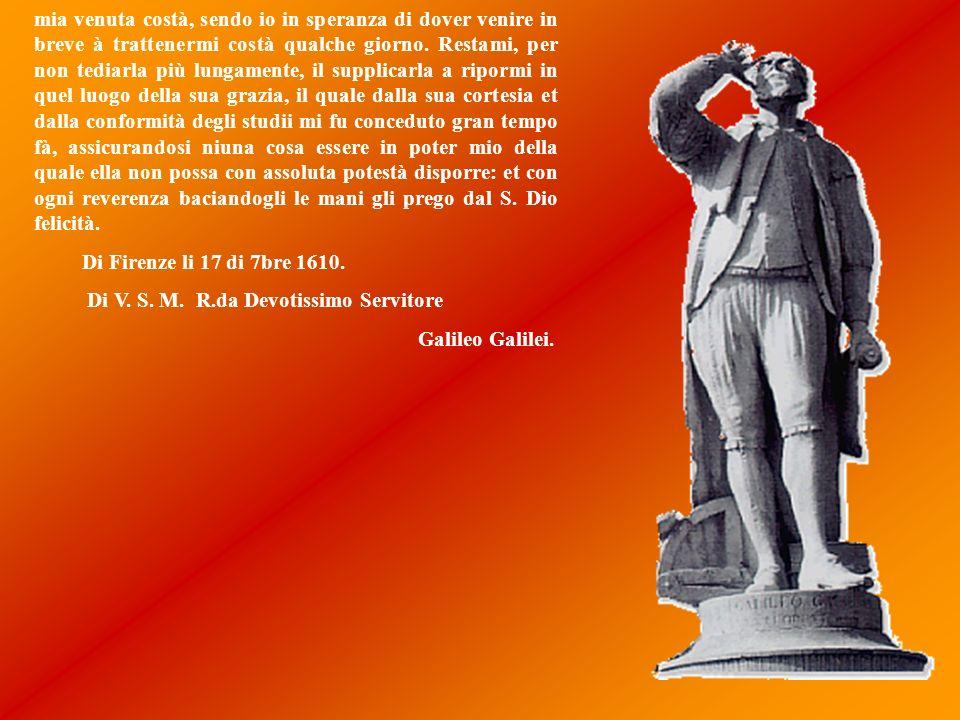 315 Galileo Galilei a Cristoforo Clavio in Roma Firenze, 17 settembre 1610 Molto Rev.do Sig.re mio Pad.ne Col.mo E tempo che io rompa un lungo silenzi