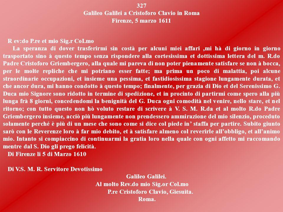 LETTERA 327 In questa lettera Galileo esprime a Padre Clavio la sua speranza di venire a Roma, nel Collegio Romano, per esporre le sue nuove teorie su
