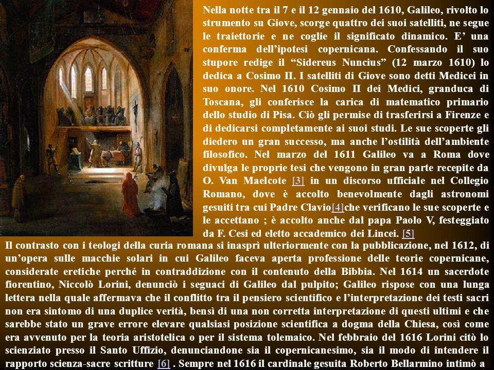 Nella notte tra il 7 e il 12 gennaio del 1610, Galileo, rivolto lo strumento su Giove, scorge quattro dei suoi satelliti, ne segue le traiettorie e ne coglie il significato dinamico.