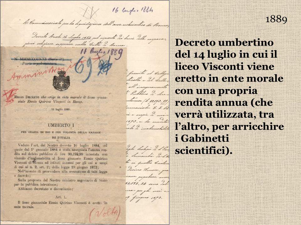 1889 Decreto umbertino del 14 luglio in cui il liceo Visconti viene eretto in ente morale con una propria rendita annua (che verrà utilizzata, tra lal
