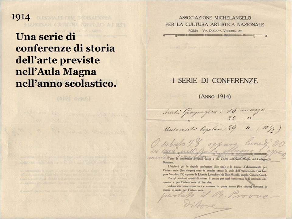 1914 Una serie di conferenze di storia dellarte previste nellAula Magna nellanno scolastico.