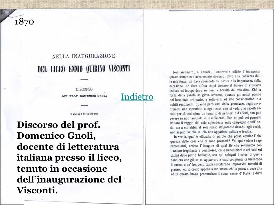 1870 Discorso del prof. Domenico Gnoli, docente di letteratura italiana presso il liceo, tenuto in occasione dellinaugurazione del Visconti. Indietro