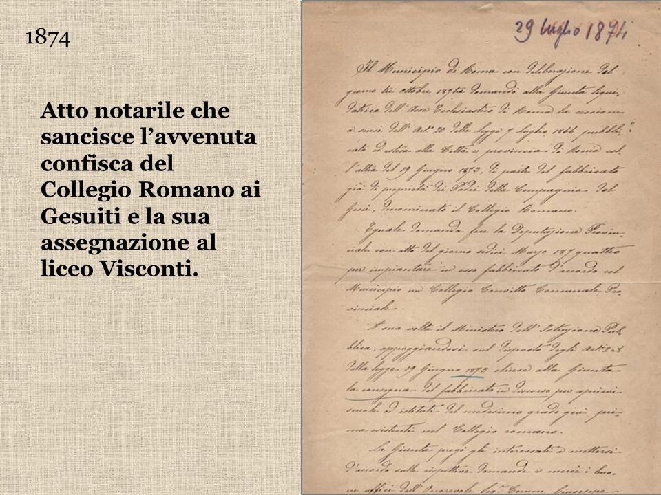 1874 Atto notarile che sancisce lavvenuta confisca del Collegio Romano ai Gesuiti e la sua assegnazione al liceo Visconti.