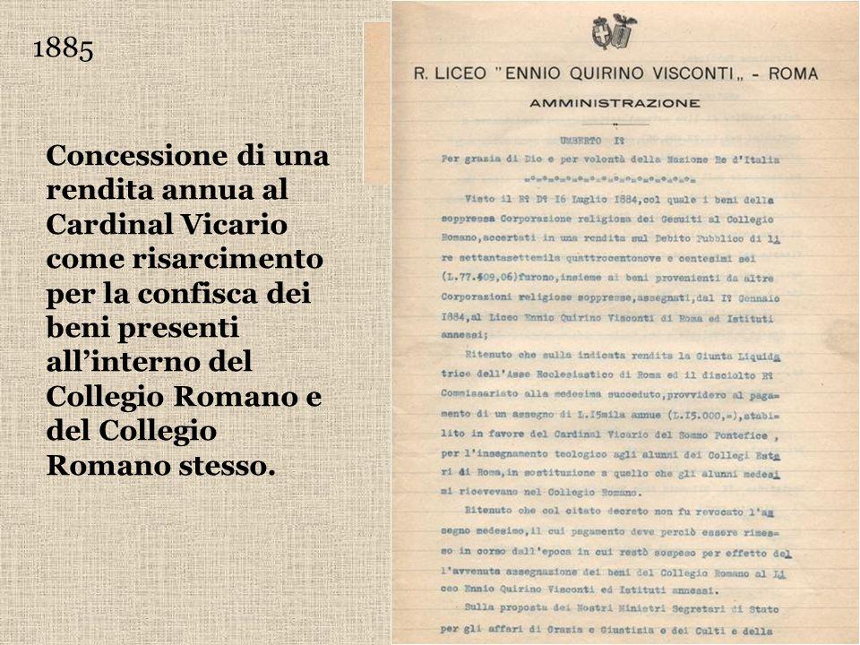 1885 Concessione di una rendita annua al Cardinal Vicario come risarcimento per la confisca dei beni presenti allinterno del Collegio Romano e del Col
