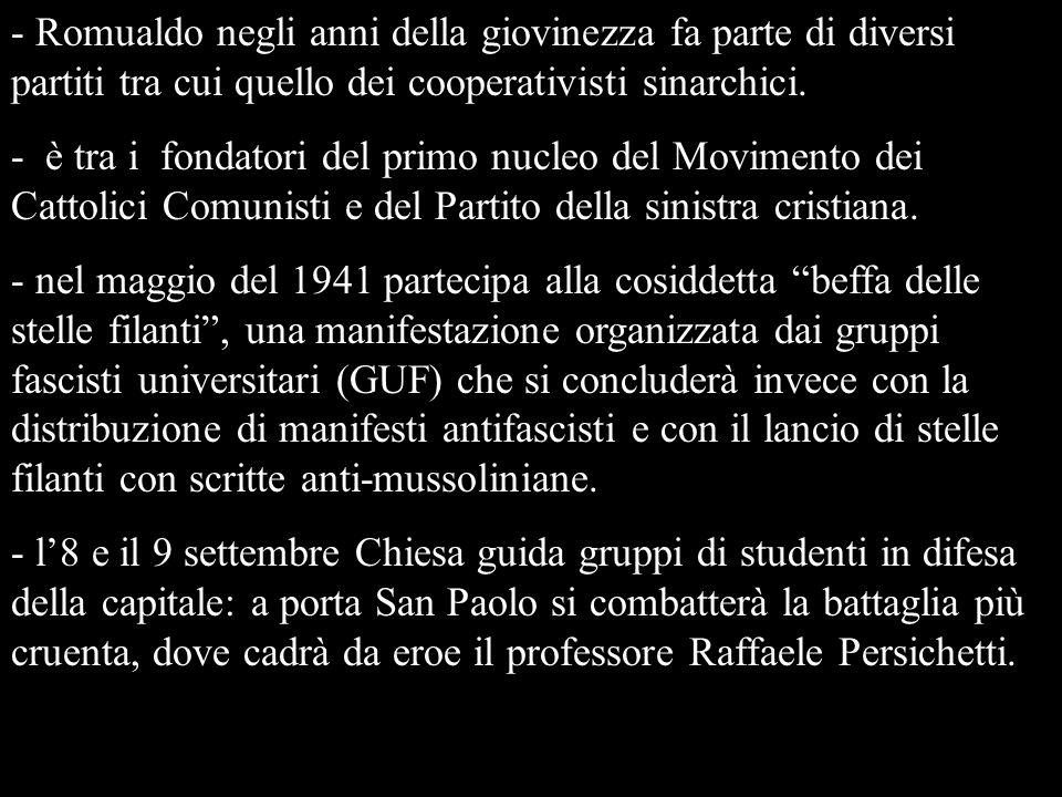 - Romualdo negli anni della giovinezza fa parte di diversi partiti tra cui quello dei cooperativisti sinarchici. - è tra i fondatori del primo nucleo