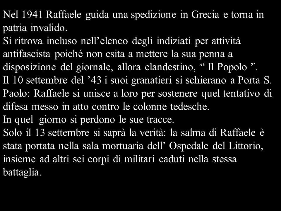 Nel 1941 Raffaele guida una spedizione in Grecia e torna in patria invalido. Si ritrova incluso nellelenco degli indiziati per attività antifascista p