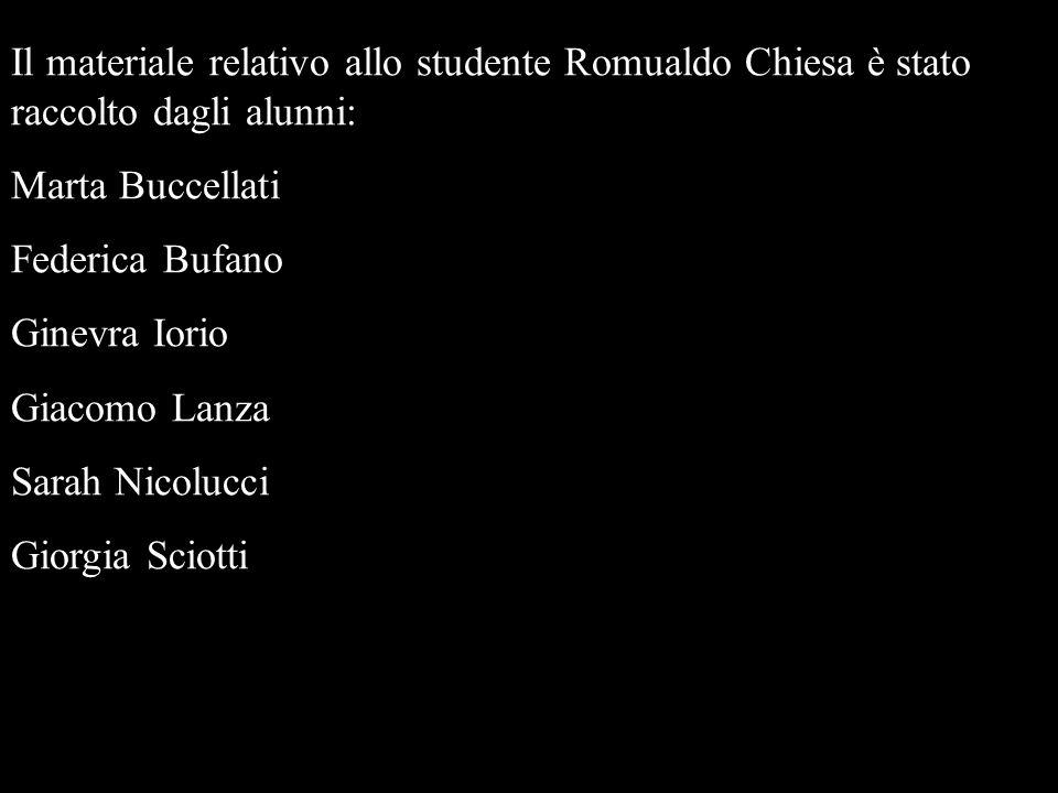 Il materiale relativo allo studente Romualdo Chiesa è stato raccolto dagli alunni: Marta Buccellati Federica Bufano Ginevra Iorio Giacomo Lanza Sarah