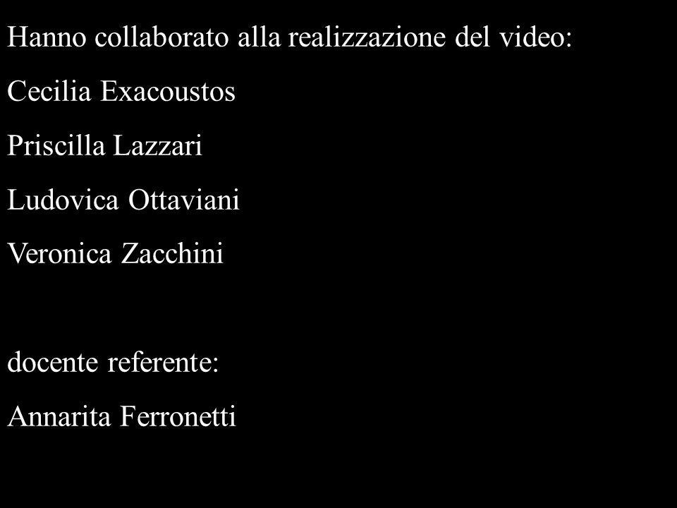 Hanno collaborato alla realizzazione del video: Cecilia Exacoustos Priscilla Lazzari Ludovica Ottaviani Veronica Zacchini docente referente: Annarita