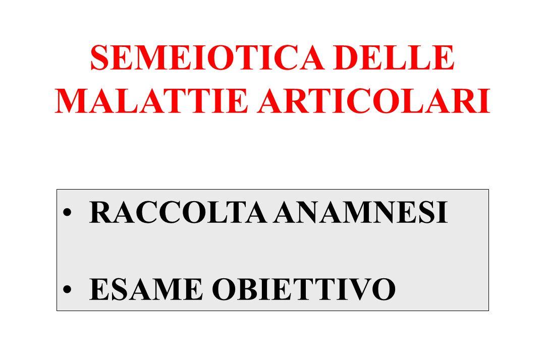 SEMEIOTICA DELLE MALATTIE ARTICOLARI RACCOLTA ANAMNESI ESAME OBIETTIVO