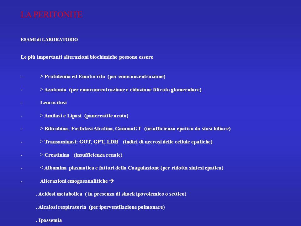 LA PERITONITE ESAMI di LABORATORIO Le più importanti alterazioni biochimiche possono essere - > Protidemia ed Ematocrito (per emoconcentrazione) - > A
