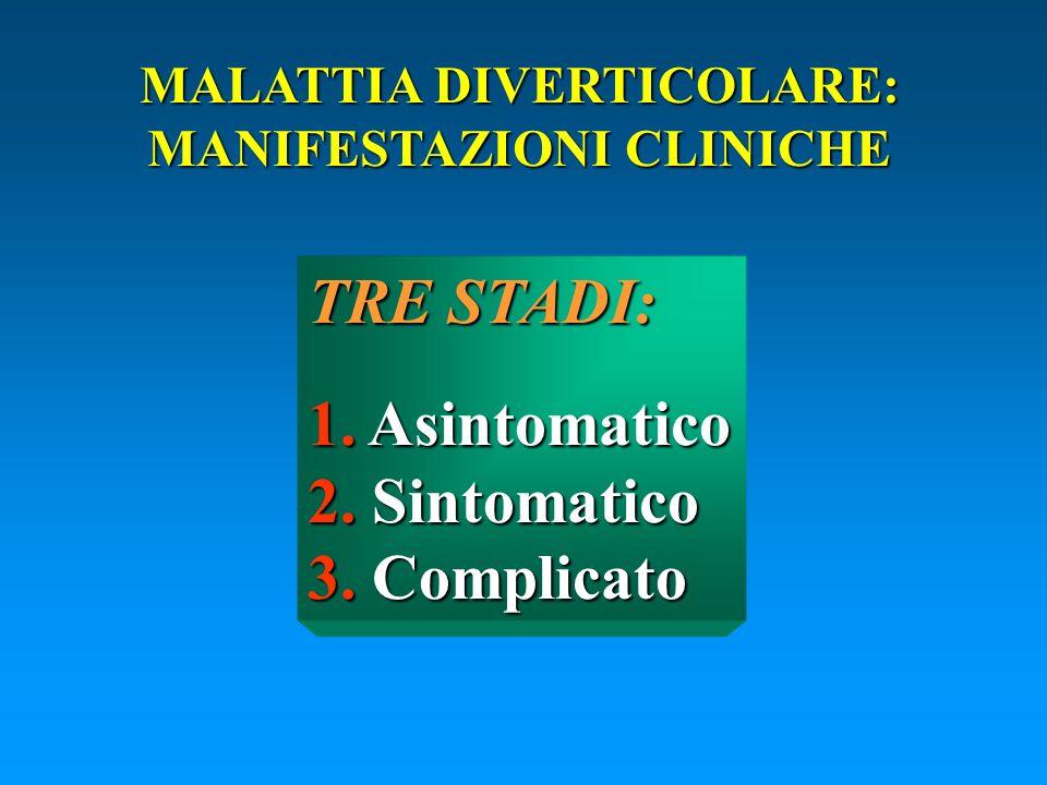 MALATTIA DIVERTICOLARE: MANIFESTAZIONI CLINICHE TRE STADI: 1. Asintomatico 2. Sintomatico 3. Complicato