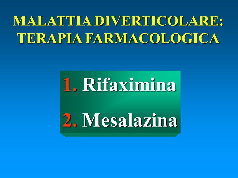 MALATTIA DIVERTICOLARE: TERAPIA FARMACOLOGICA 1. Rifaximina 2. Mesalazina