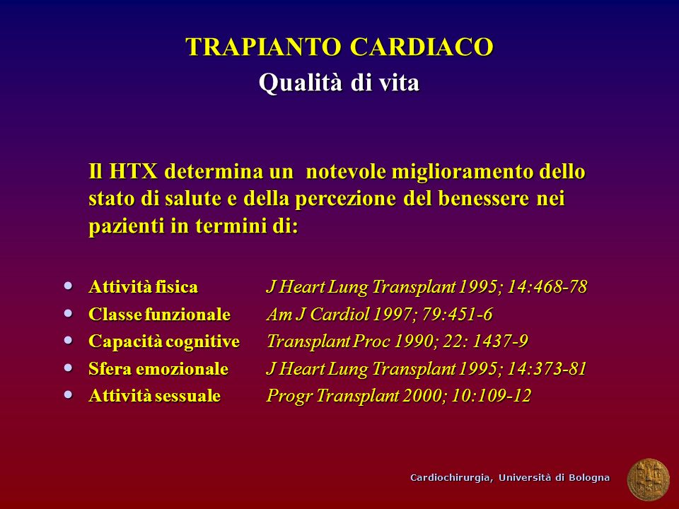 Cardiochirurgia, Università di Bologna TRAPIANTO CARDIACO Qualità di vita Il HTX determina un notevole miglioramento dello stato di salute e della per