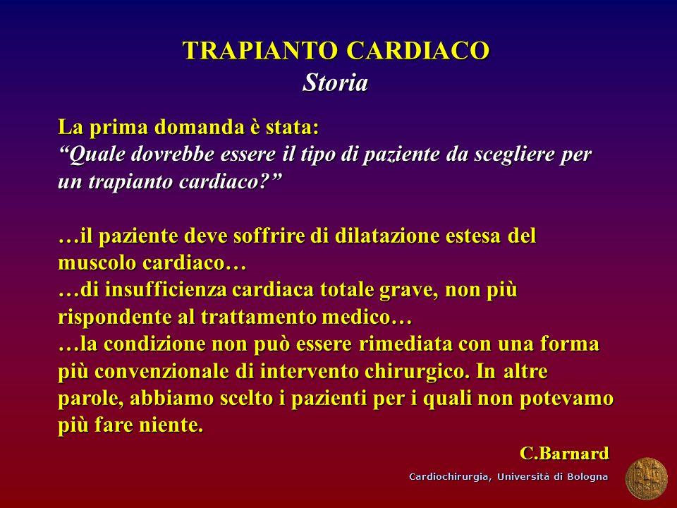 Cardiochirurgia, Università di Bologna TRAPIANTO CARDIACO Storia La prima domanda è stata: Quale dovrebbe essere il tipo di paziente da scegliere per