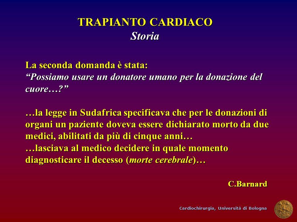 Cardiochirurgia, Università di Bologna TRAPIANTO CARDIACO Storia La seconda domanda è stata: Possiamo usare un donatore umano per la donazione del cuo