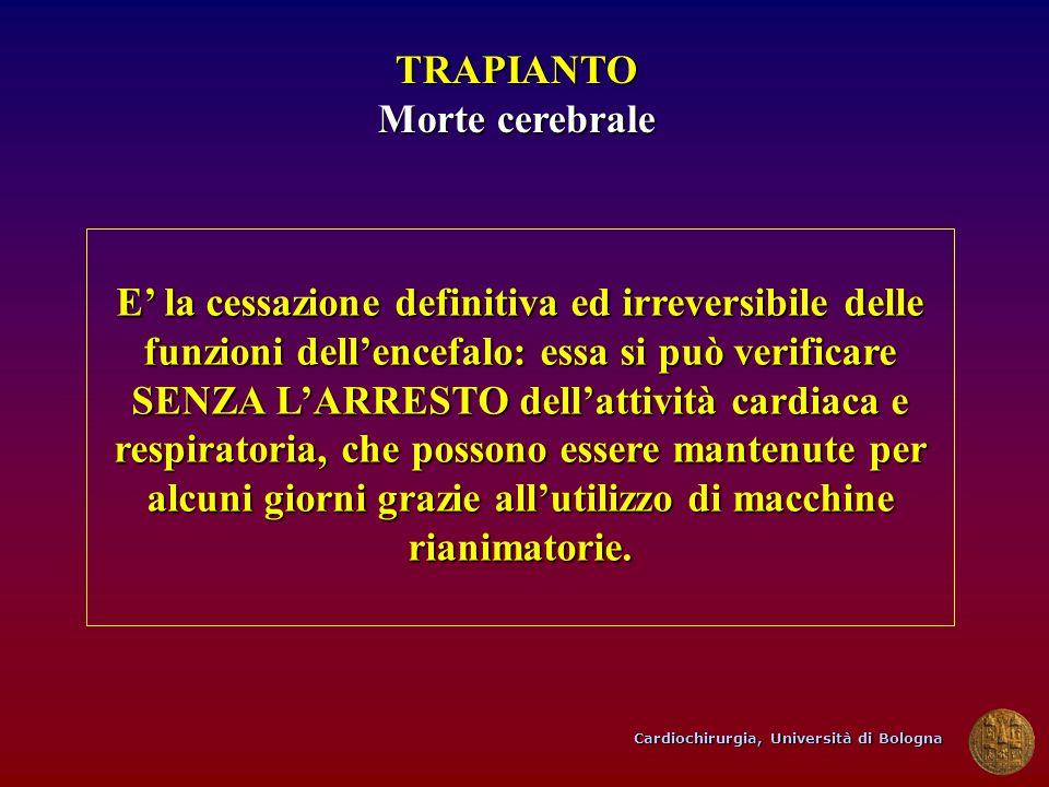 Cardiochirurgia, Università di Bologna TRAPIANTO Morte cerebrale E la cessazione definitiva ed irreversibile delle funzioni dellencefalo: essa si può