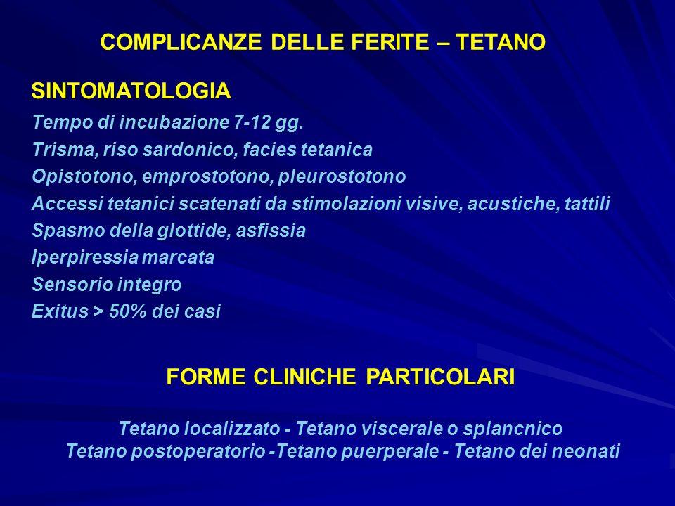 SINTOMATOLOGIA Tempo di incubazione 7-12 gg. Trisma, riso sardonico, facies tetanica Opistotono, emprostotono, pleurostotono Accessi tetanici scatenat
