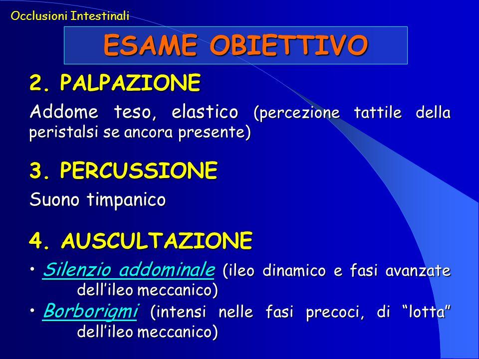 ESAME OBIETTIVO 2. PALPAZIONE Addome teso, elastico (percezione tattile della peristalsi se ancora presente) Occlusioni Intestinali 3. PERCUSSIONE Suo