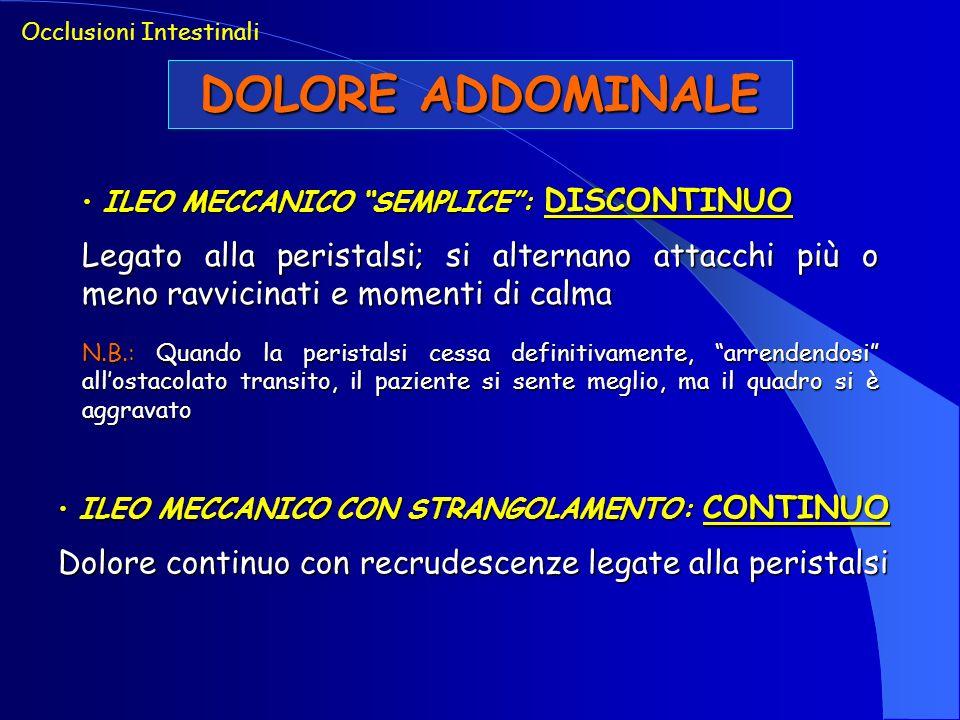 DOLORE ADDOMINALE ILEO MECCANICO SEMPLICE: DISCONTINUO ILEO MECCANICO SEMPLICE: DISCONTINUO Legato alla peristalsi; si alternano attacchi più o meno r