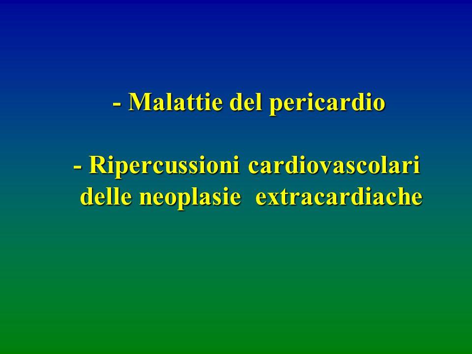 - Malattie del pericardio - Ripercussioni cardiovascolari delle neoplasie extracardiache - Malattie del pericardio - Ripercussioni cardiovascolari del