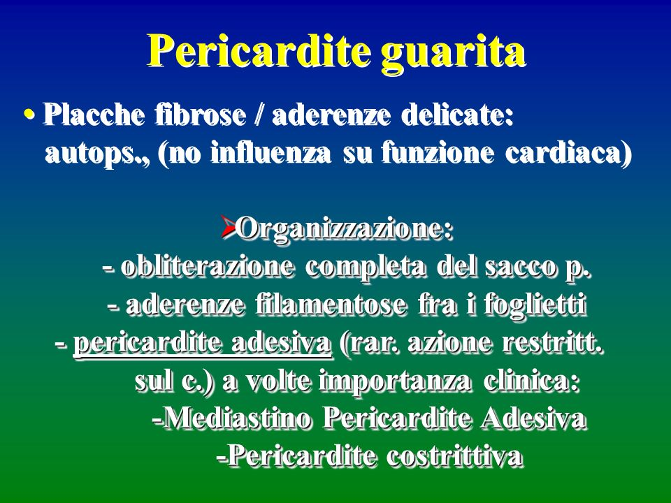 Pericardite guarita Placche fibrose / aderenze delicate: autops., (no influenza su funzione cardiaca) Organizzazione: Organizzazione: - obliterazione