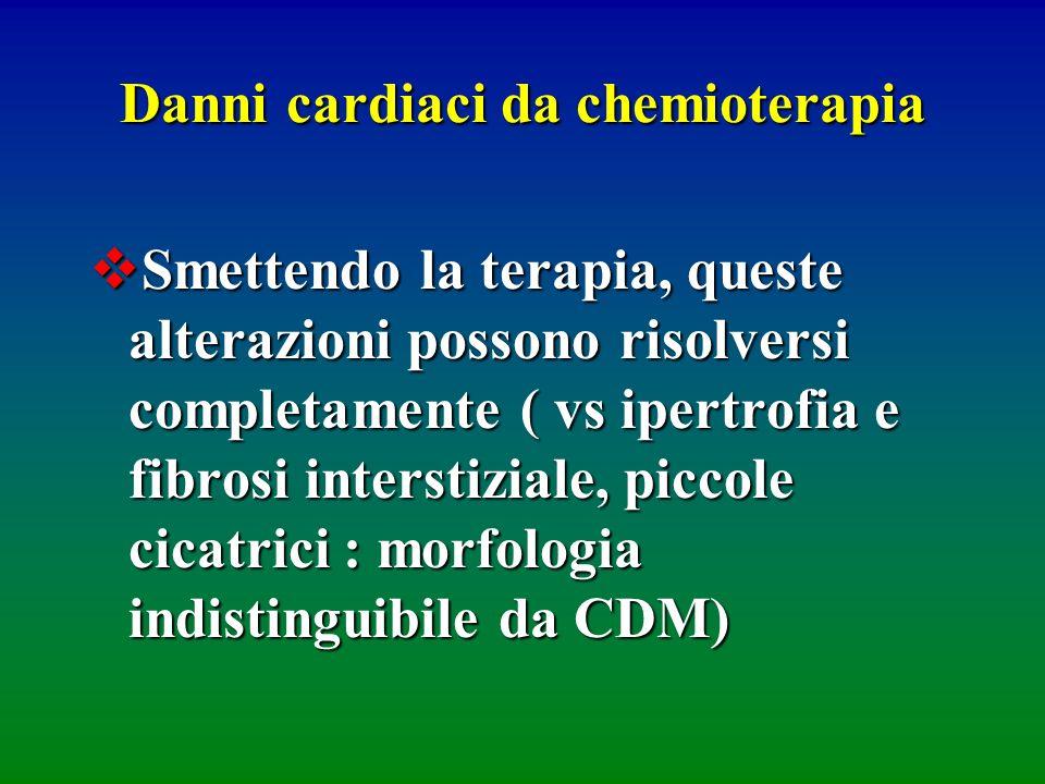 Danni cardiaci da chemioterapia Smettendo la terapia, queste alterazioni possono risolversi completamente ( vs ipertrofia e fibrosi interstiziale, pic