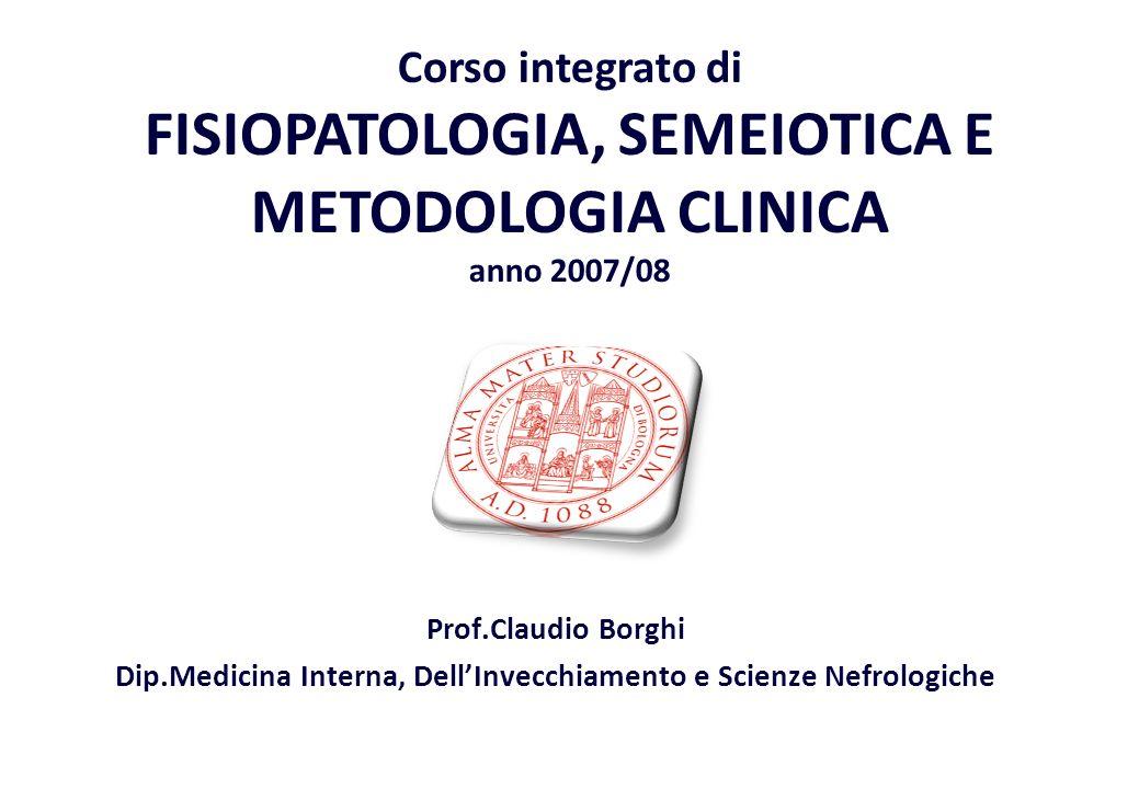 Prof.Claudio Borghi Dip.Medicina Interna, DellInvecchiamento e Scienze Nefrologiche Corso integrato di FISIOPATOLOGIA, SEMEIOTICA E METODOLOGIA CLINIC
