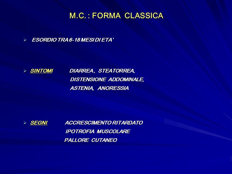 M.C. : FORMA CLASSICA ESORDIO TRA 6-18 MESI DI ETA ESORDIO TRA 6-18 MESI DI ETA SINTOMI DIARREA, STEATORREA, SINTOMI DIARREA, STEATORREA, DISTENSIONE