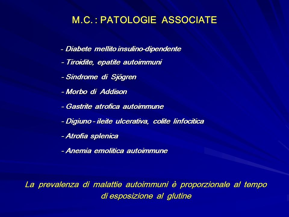 M.C. : PATOLOGIE ASSOCIATE - Diabete mellito insulino-dipendente - Tiroidite, epatite autoimmuni - Sindrome di Sjögren - Morbo di Addison - Gastrite a