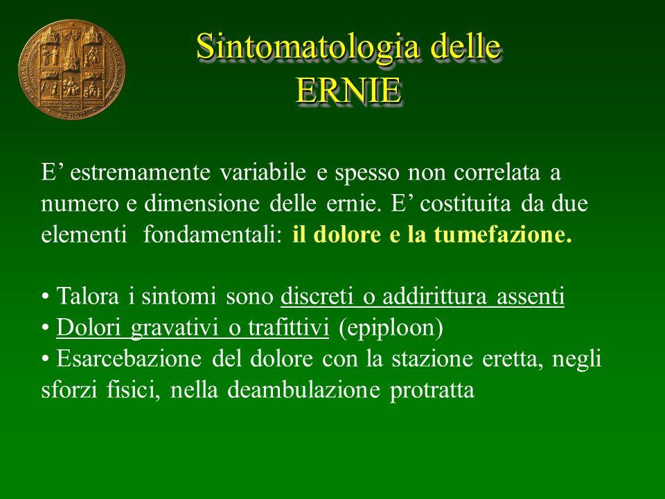 Sintomatologia delle ERNIE ERNIE E estremamente variabile e spesso non correlata a numero e dimensione delle ernie. E costituita da due elementi fonda