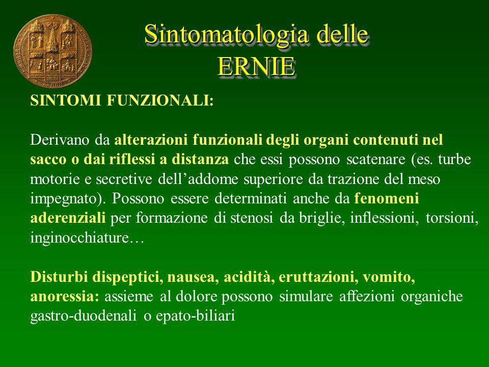 Sintomatologia delle ERNIE ERNIE SINTOMI FUNZIONALI: Derivano da alterazioni funzionali degli organi contenuti nel sacco o dai riflessi a distanza che