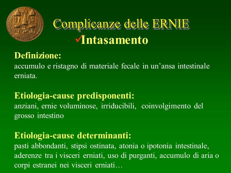 Complicanze delle ERNIE Intasamento Definizione: accumulo e ristagno di materiale fecale in unansa intestinale erniata. Etiologia-cause predisponenti: