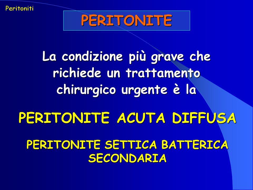 PERITONITE La condizione più grave che richiede un trattamento chirurgico urgente è la Peritoniti PERITONITE ACUTA DIFFUSA PERITONITE SETTICA BATTERICA SECONDARIA