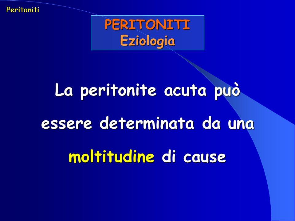 PERITONITIEziologia Peritoniti La peritonite acuta può essere determinata da una moltitudine di cause