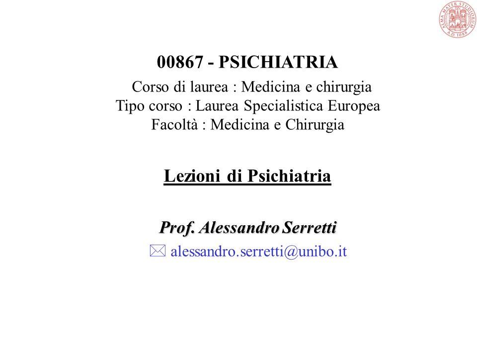 00867 - PSICHIATRIA Corso di laurea : Medicina e chirurgia Tipo corso : Laurea Specialistica Europea Facoltà : Medicina e Chirurgia Lezioni di Psichiatria Prof.