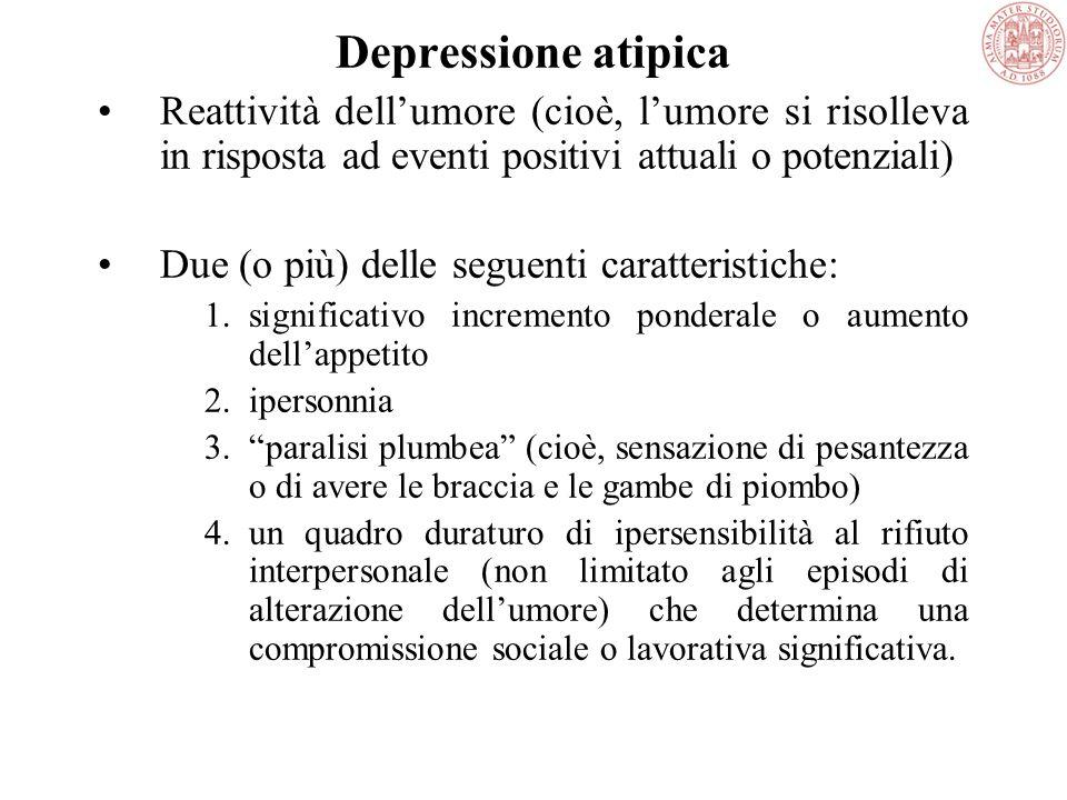 Depressione melanconica Presente se più di 4 dei seguenti aspetti sono presenti: Anedonia Perdita di reattività (Perdita di reattività emozionale vers