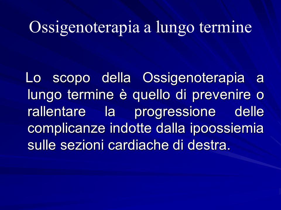 Ossigenoterapia a lungo termine Lo scopo della Ossigenoterapia a lungo termine è quello di prevenire o rallentare la progressione delle complicanze in