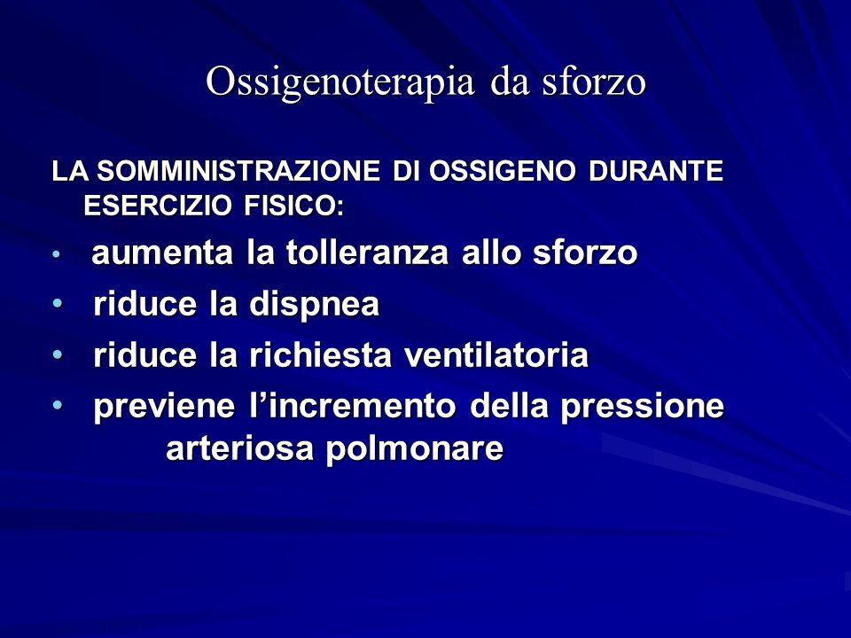 Ossigenoterapia da sforzo LA SOMMINISTRAZIONE DI OSSIGENO DURANTE ESERCIZIO FISICO: aumenta la tolleranza allo sforzo aumenta la tolleranza allo sforz