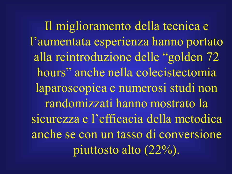 Il miglioramento della tecnica e laumentata esperienza hanno portato alla reintroduzione delle golden 72 hours anche nella colecistectomia laparoscopi