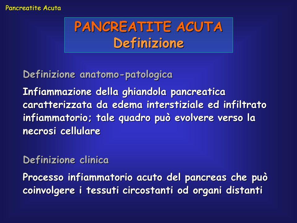 Pancreatite Acuta PANCREATITE ACUTA Definizione Definizione anatomo-patologica Infiammazione della ghiandola pancreatica caratterizzata da edema inter