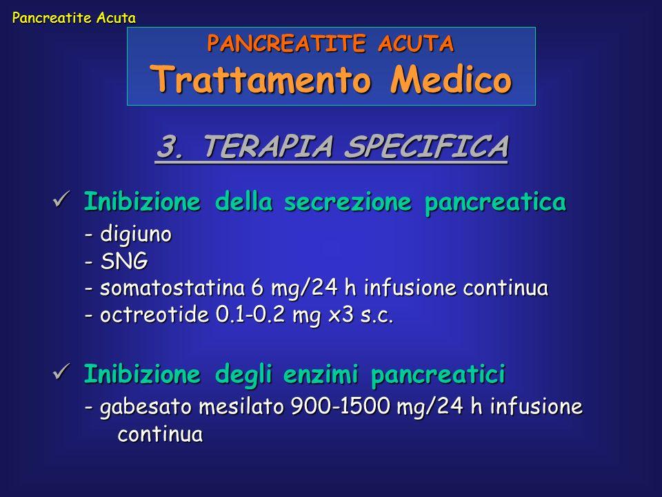 Pancreatite Acuta PANCREATITE ACUTA Trattamento Medico 3. TERAPIA SPECIFICA Inibizione della secrezione pancreatica Inibizione della secrezione pancre
