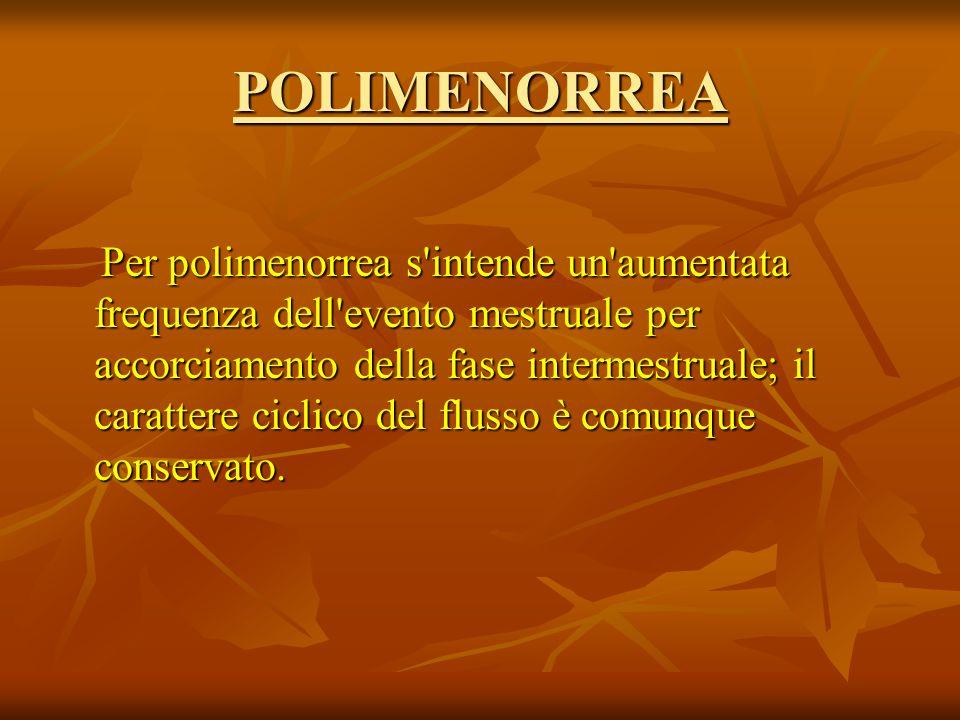 POLIMENORREA Per polimenorrea s'intende un'aumentata frequenza dell'evento mestruale per accorciamento della fase intermestruale; il carattere ciclico