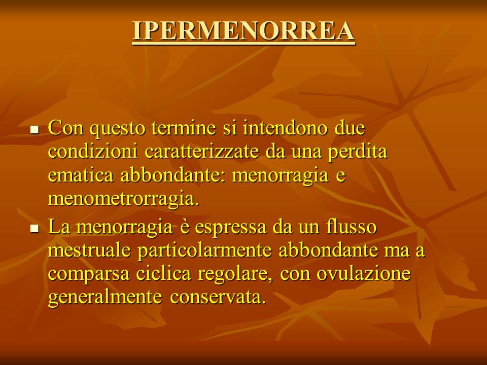 IPERMENORREA Con questo termine si intendono due condizioni caratterizzate da una perdita ematica abbondante: menorragia e menometrorragia. Con questo