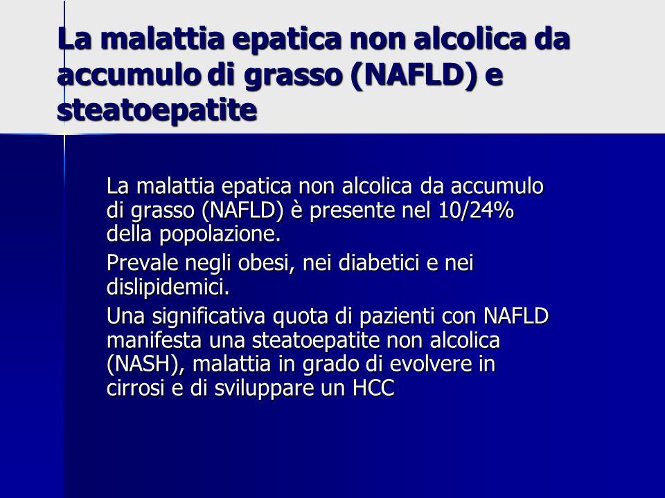 La malattia epatica non alcolica da accumulo di grasso (NAFLD) e steatoepatite La malattia epatica non alcolica da accumulo di grasso (NAFLD) è presen
