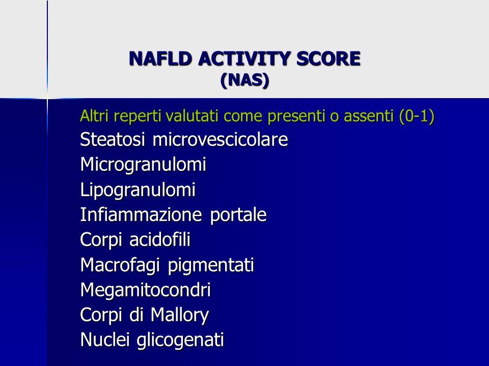 NAFLD ACTIVITY SCORE (NAS) Altri reperti valutati come presenti o assenti (0-1) Steatosi microvescicolare MicrogranulomiLipogranulomi Infiammazione po