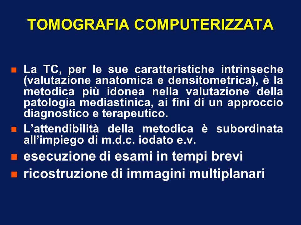 TOMOGRAFIA COMPUTERIZZATA n La TC, per le sue caratteristiche intrinseche (valutazione anatomica e densitometrica), è la metodica più idonea nella val